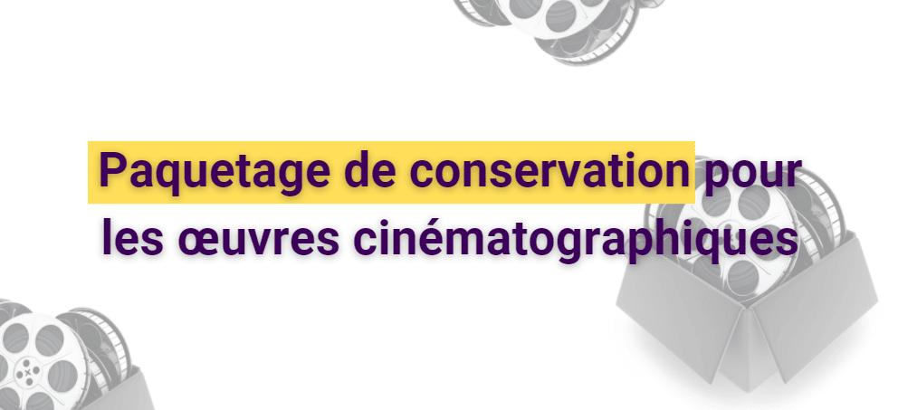 Enquête publique pour une nouvelle norme européenne spécifiant un paquetage de conservation pour les œuvres cinématographiques